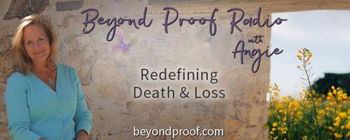 Beyond Grief Radio with Angie Corbett-Kuiper: Redefining Death and