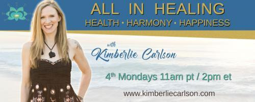 All In Healing with Kimberlie Carlson: Health ~ Harmony ~ Happiness: The Hidden Truth About Your Allergies That You Need to Know