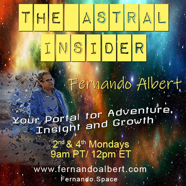 The Astral Insider with Fernando Albert: Your Portal for Adventure, Insight, and Growth